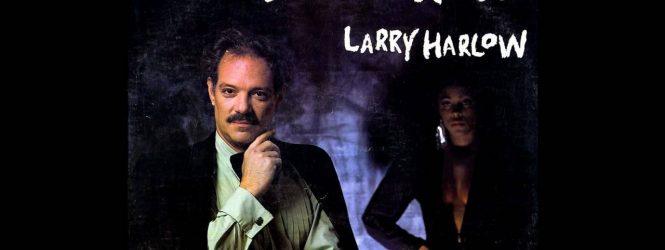 LARRY HARLOW, El Judío Maravilloso